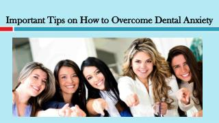 Important Tips on How to Overcome Dental Anxiety