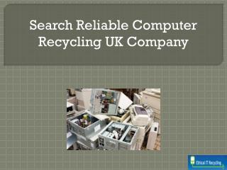 Search Reliable Computer Recycling UK Company