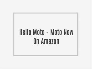 Hello Moto – Moto Now On Amazon