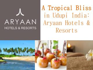 A Tropical Bliss In Udupi India – Aryaan Hotels and Resorts
