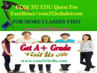 COM 352 EDU Quest For Excellence/com352edudotcom