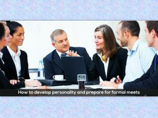 How to develop personality and prepare for formal meets!