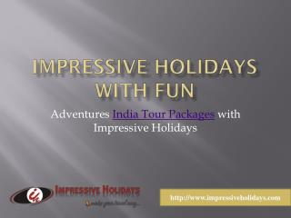 Adventures India Tour Packages with Impressive Holidays