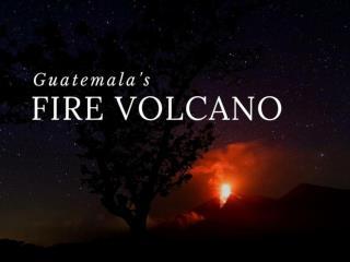 Guatemala's Fire Volcano
