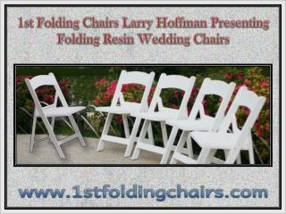 1st Folding Chairs Larry Hoffman Presenting Folding Resin Wedding Chairs