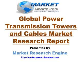 Power Transmission Towers and Cables Market Report- by Market Research Engine
