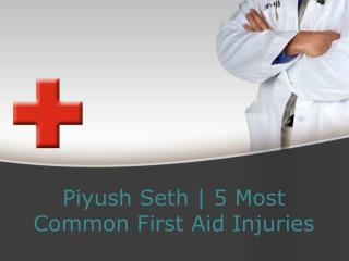 Piyush Seth | 5 Most Common First Aid Injuries