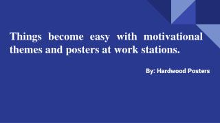 Things become easy with motivational themes and posters at work stations.