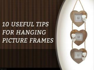 Care to be taken while  hanging your picture frames.