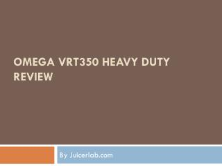 Omega VRT350 Heavy Duty Review