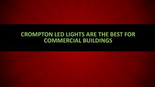 Crompton led lights are the best for commercial buildings