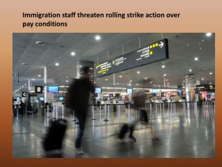 Immigration staff threaten rolling strike action over pay conditions