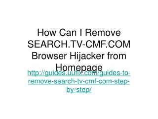 How can i remove search.tv cmf.com browser hijacker from homepage