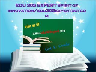 EDU 305 EXPERT Spirit of innovation/edu305expertdotcom