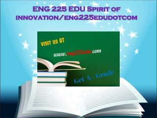 ENG 225 EDU Spirit of innovation/eng225edudotcom