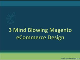 3 Mind Blowing Magento eCommerce Design!