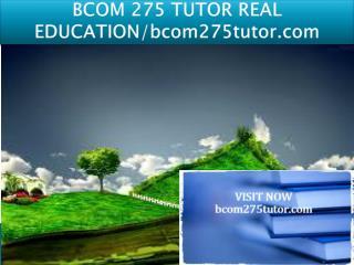 BCOM 275 TUTOR REAL EDUCATION/bcom275tutor.com