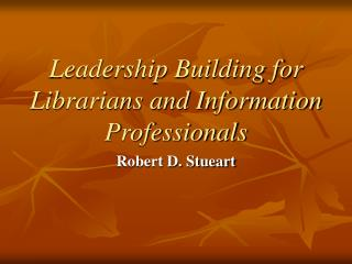 Leadership Building for Librarians and Information Professionals