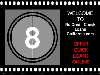 No Credit Check Loans California - Get Cash Assistance Quickly Without Any Credit Check