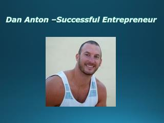 Dan Anton – A Successful Entrepreneur