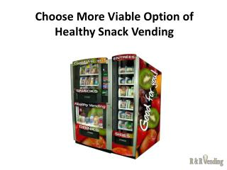 Choose More Viable Option of Healthy Snack Vending