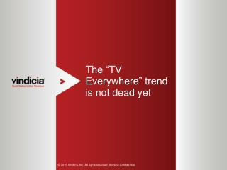 The �TV Everywhere� Trend is Not Dead Yet | Vindicia