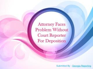 Attorney Faces Problem Without Court Reporter For Deposition