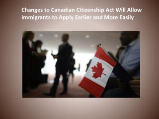 Changes to Canadian Citizenship Act Will Allow Immigrants to Apply Earlier and More Easily