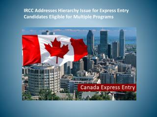 IRCC Addresses Hierarchy Issue for Express Entry Candidates Eligible for Multiple Programs