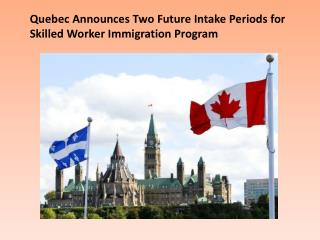 Quebec Announces Two Future Intake Periods for Skilled Worker Immigration Program