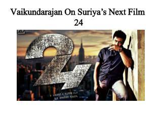 Vaikundarajan On Suriya's Next Film - 24