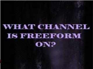 What Channel is Freeform On