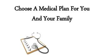 Choose A Medical Plan For You And Your Family