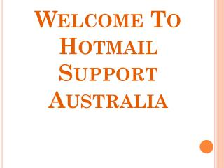 Prevent your Hotmail Account With The Help Of Hotmail Support Number Australia.