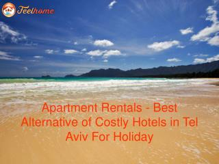 Apartment Rentals - Best Alternative of Costly Hotels in Tel Aviv For Holiday