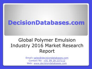 International Polymer Emulsion Industry: Market research, Company Assessment and Industry Analysis 2016