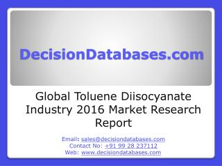 Toluene Diisocyanate Industry 2016 : Global Market Outlook