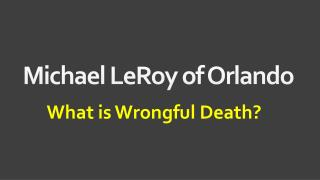 Michael LeRoy of Orlando - What is Wrongful Death