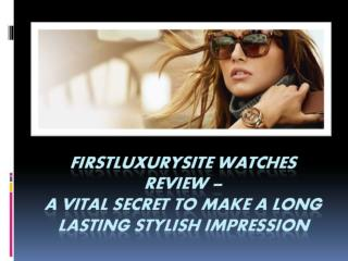 FIrstluxurysite WATCHES REVIEW