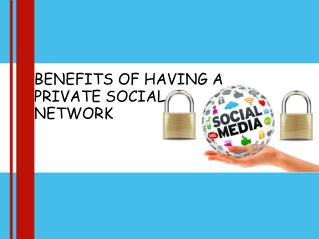 BENEFITS OF HAVING A PRIVATE SOCIAL NETWORK