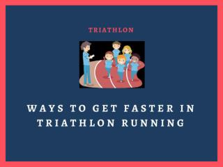 Ways To Get Faster in Triathlon Running