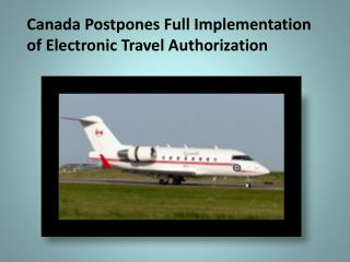 Canada Postpones Full Implementation of Electronic Travel Authorization