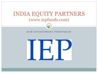 India Equity Partners (www.iepfunds) - Our Investment Portfolio