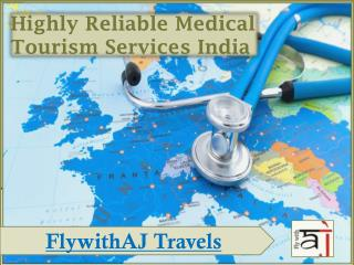 FlywithAj Travels offers Highly Reliable Medical Tourism Services India
