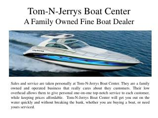 Tom-N-Jerrys Boat Center A Family Owned Fine Boat Dealer