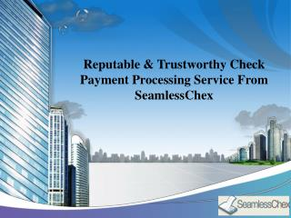 Reputable & Trustworthy Check Payment Processing Service From SeamlessChex