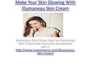 Make Your Skin Glowing With Illumaneau Skin Cream