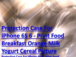 USD US dollar $13.77 wwwsarahzphotocom Protection Case For iPhone 6S/6 - Print Food Breakfast Orange Milk Yogurt Cereal