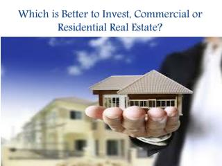 Which is Better to Invest, Commercial or Residential Real Estate?