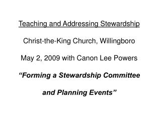 Teaching and Addressing Stewardship  Christ-the-King Church, Willingboro  May 2, 2009 with Canon Lee Powers   Forming a